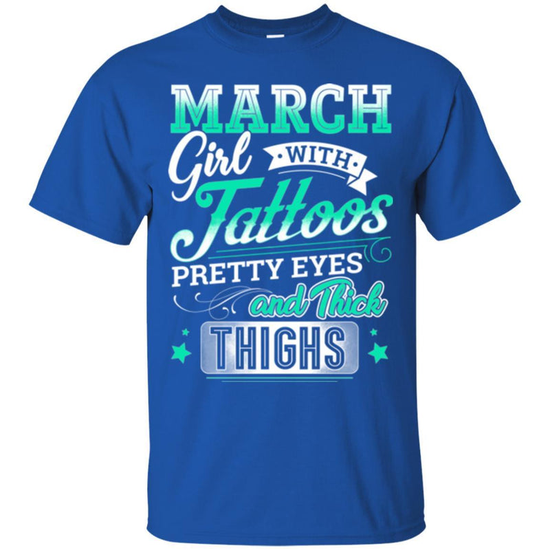March Girl With Tattoos Pretty Eyes And Thick Thighs Birthday Girls T-Shirt CustomCat