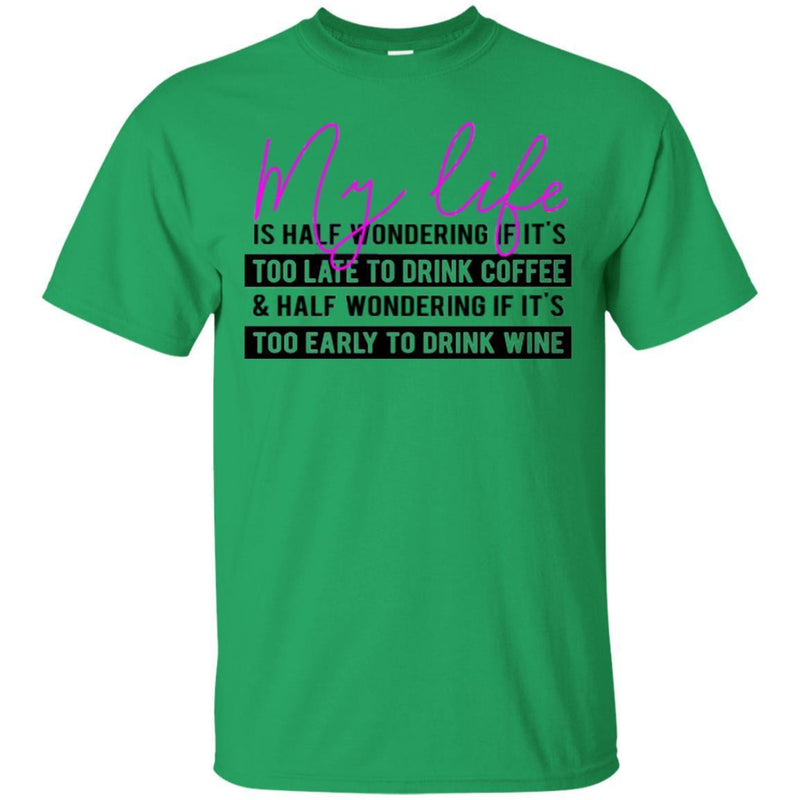 My Life Is Half Wondering If It's Too Late To Drink Coffee Funny Coffee Lover Shirts CustomCat