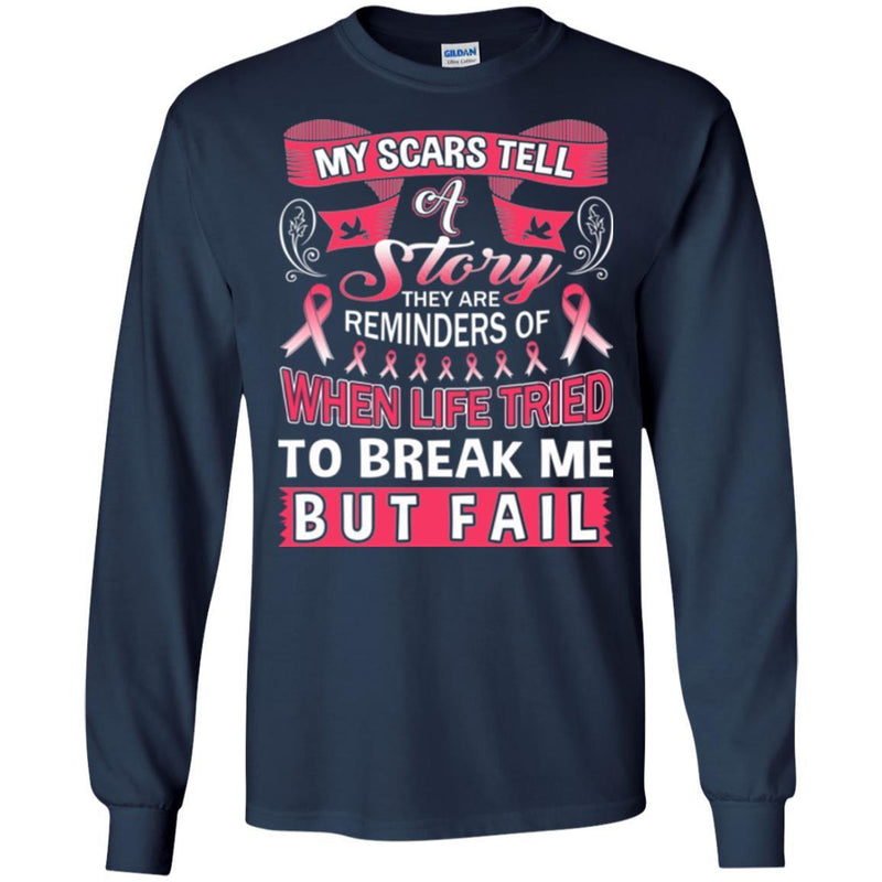 My Scars Tell A Story They Are Reminders Of When Life Tried To Break Me But Fail Breast Cancer Shirt CustomCat
