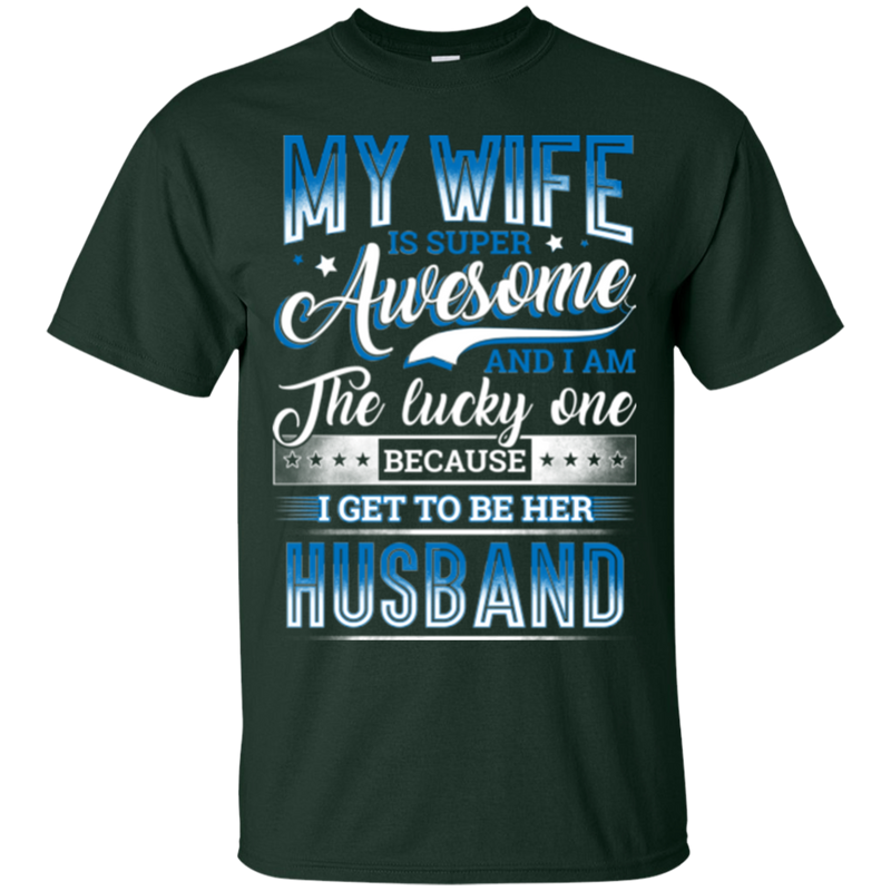 My wife is super awesome and i am the lucky one because i get to be her husband T-shirts CustomCat