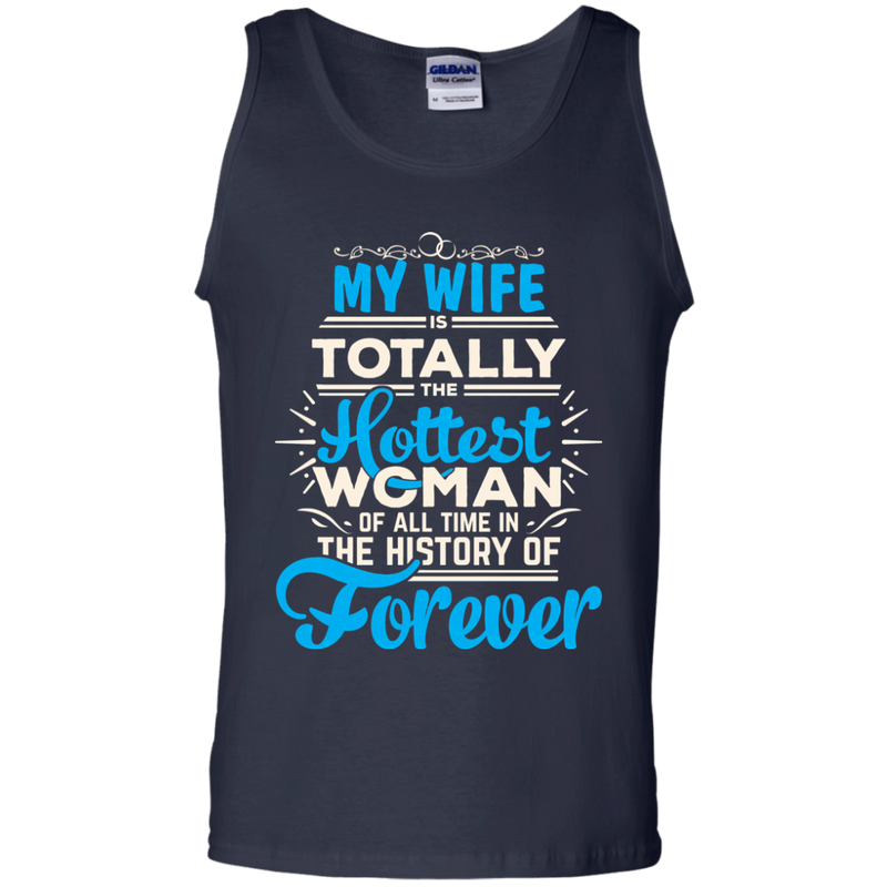 My Wife Is Totally The Hottest Woman Of All Time In The History Of Forever T-shirts CustomCat