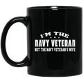 Navy Coffee Mug I'm The Navy Veteran Not The Navy Veteran's Wife 11oz - 15oz Black Mug CustomCat
