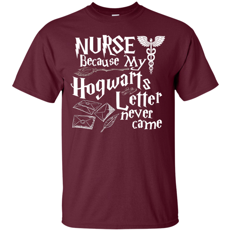 Nurse Because My Hogwarts Letter Never Came Funny Tshirts for Nurses CustomCat