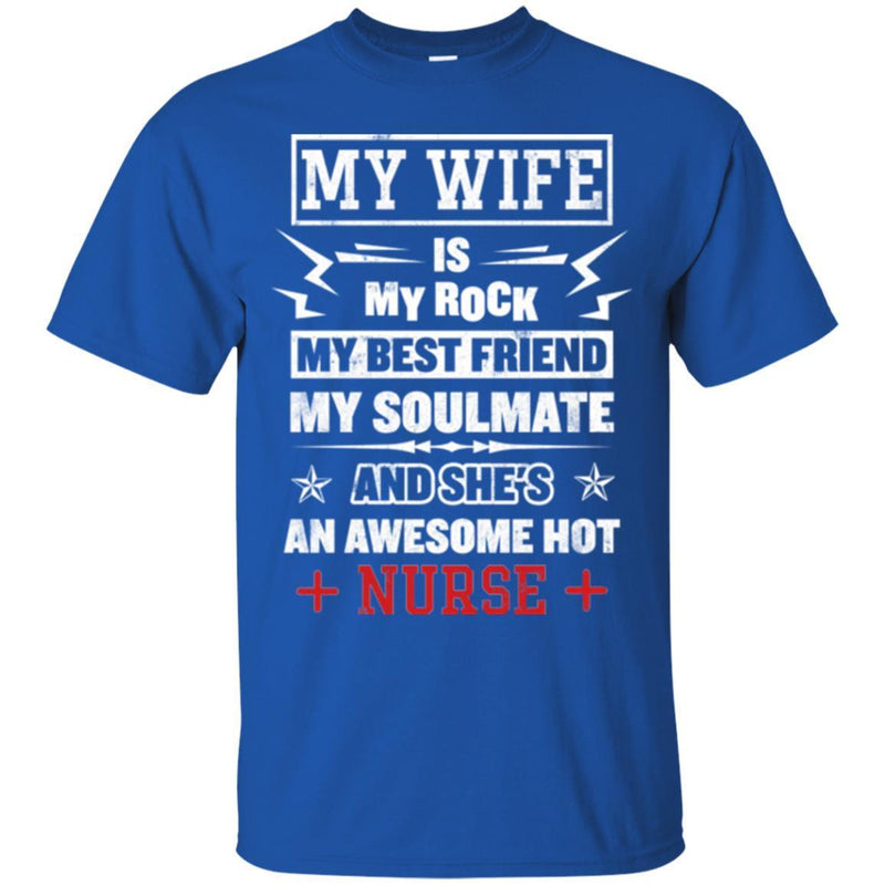 Nurse T-Shirt My Wife Is My Rock My Best Friend My Soulmate And She Is A Awesome Hot Nurse Shirts CustomCat
