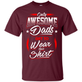 Only Awesome Dads Get to Wear this Shirt - Best Gift For Daddy CustomCat