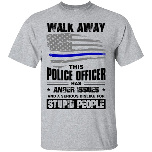 Police T-Shirt Walk Away This Police Officer Has Anger Issues And A Serious Dislike For Stupid Shirt CustomCat
