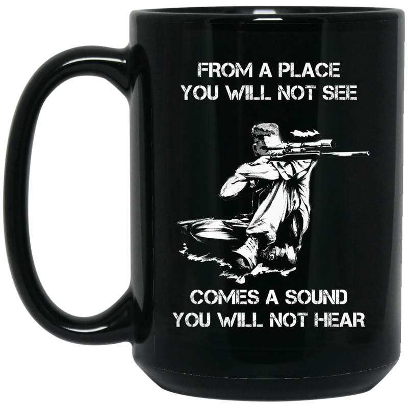 Sniper Coffee Mug From A Place You Will Not See Comes A Sound You Will Not Hear Sniper 11oz - 15oz Black Mug CustomCat