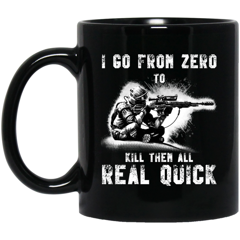 Sniper Coffee Mug I Go From Zero To Kill Them All Real Quick 11oz - 15oz Black Mug CustomCat