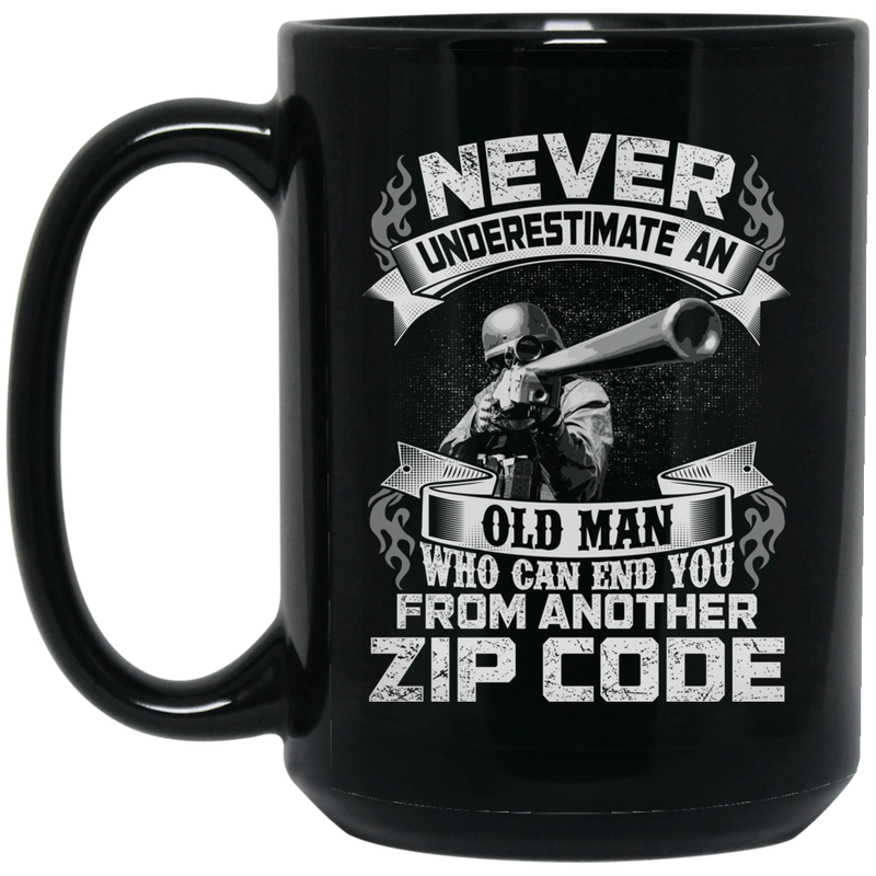 Sniper Coffee Mug Never Underestimate An Old Man Who Can End You From Another Zip Code 11oz - 15oz Black Mug CustomCat