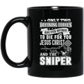 Sniper Coffee Mug Only Two Defining Forces To Die For Jesus Christ And Sniper 11oz - 15oz Black Mug CustomCat