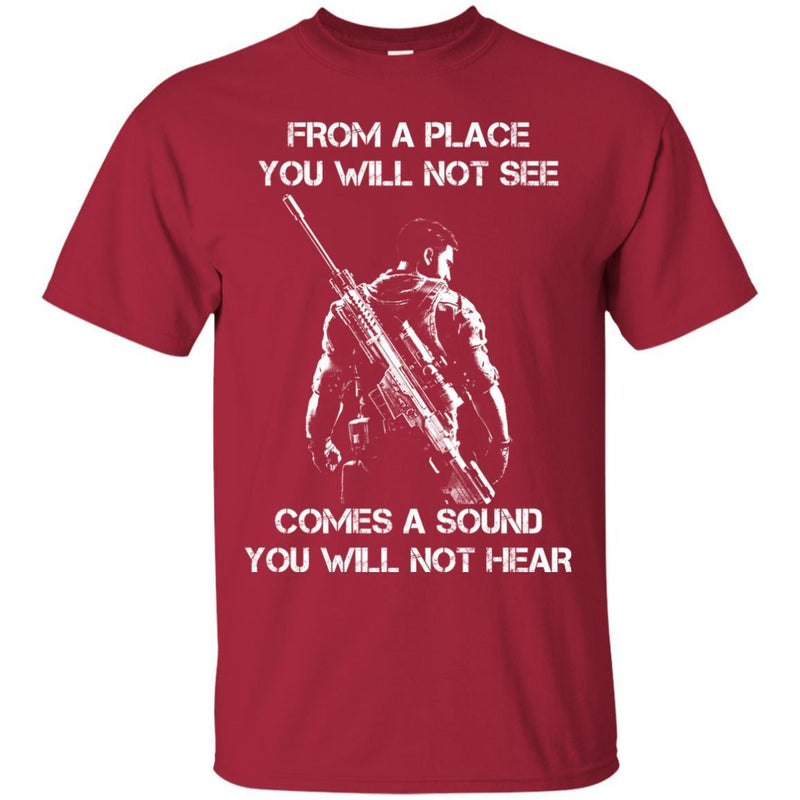 Sniper T Shirt From A Place You Will Not See Comes A Sound You Will Not Hear Shirts CustomCat