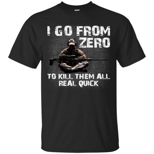 Sniper T-Shirt I Go From Zero To Kill Them All Real Quick Army Gun Sitting Veterans Day Shirts CustomCat