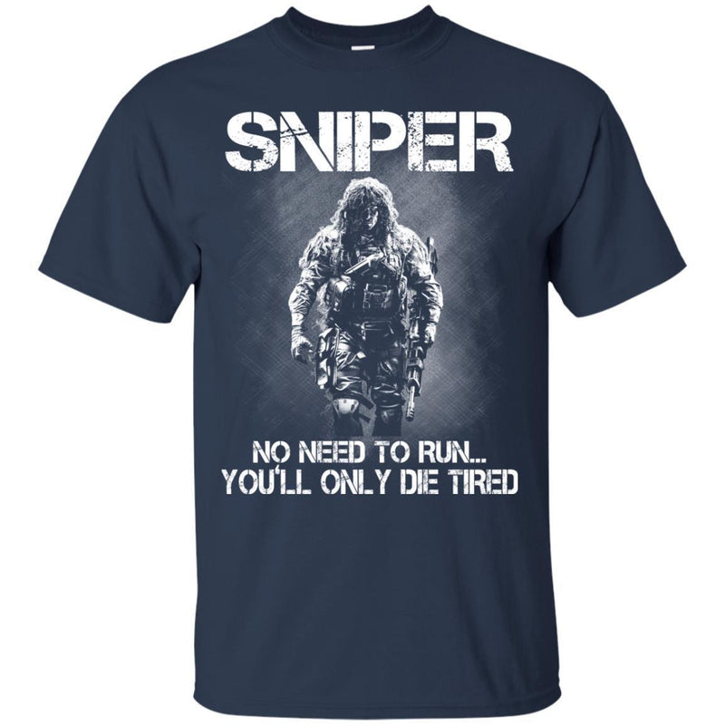 Sniper T Shirt Sniper No Need To Run... You'll Only Die Tired Shirts CustomCat