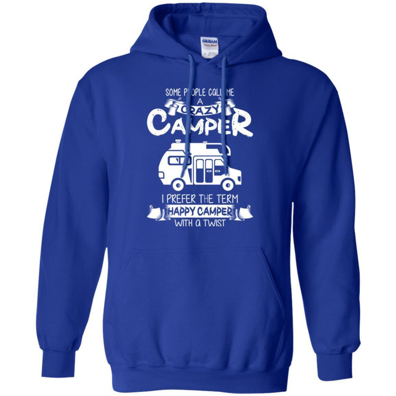 Some People Call Me A Crazy Camper I Prefer The Term Happy Camper With A Twist Camping T Shirts CustomCat