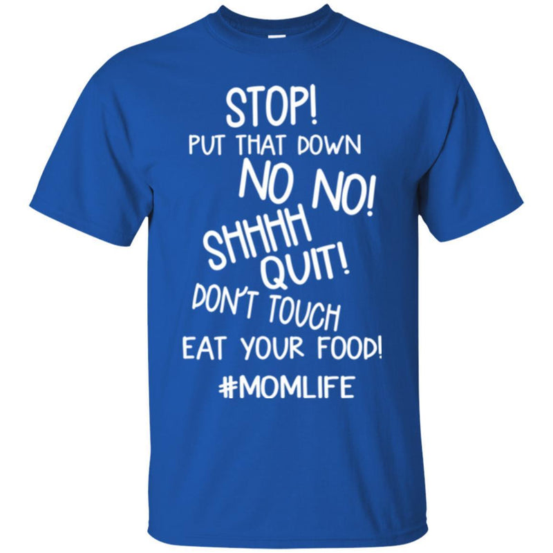 Stop Put That Down No No Shhhh Quit Don't Touch Eat Your Food MomLife T Shirts CustomCat