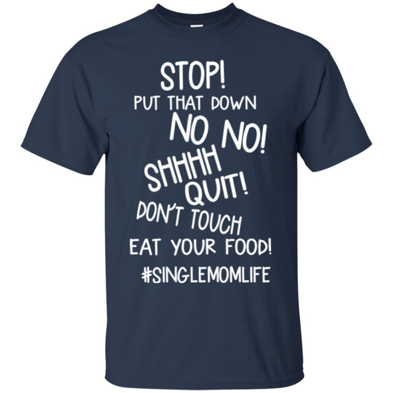 Stop Put That Down No No Shhhh Quit Don't Touch Eat Your Food SingleMomLife T Shirts CustomCat