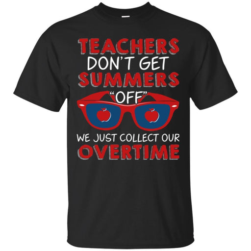Teacher T-Shirt Teachers Don't Get Summers Off We Just Collect Our Overtime Funny Gift Teacher Shirt CustomCat
