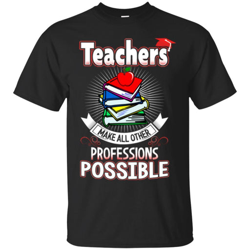 Teacher T-Shirt Teachers Make All Other Professions Possible Funny Gift Teachers Shirts CustomCat