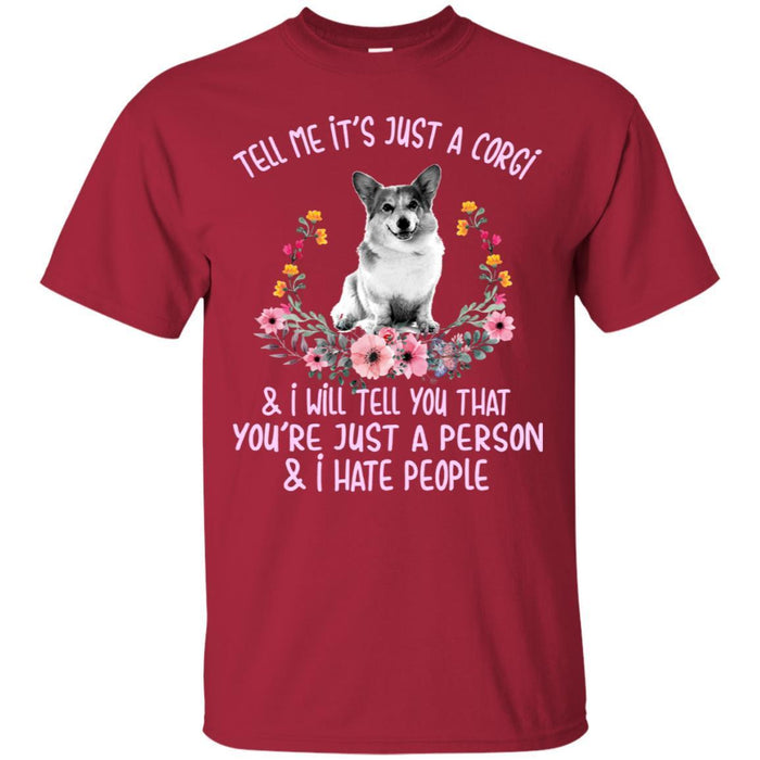 Tell Me It's Just A Corgi & I Will Tell You That You're Fust A Person & I Hate People CustomCat