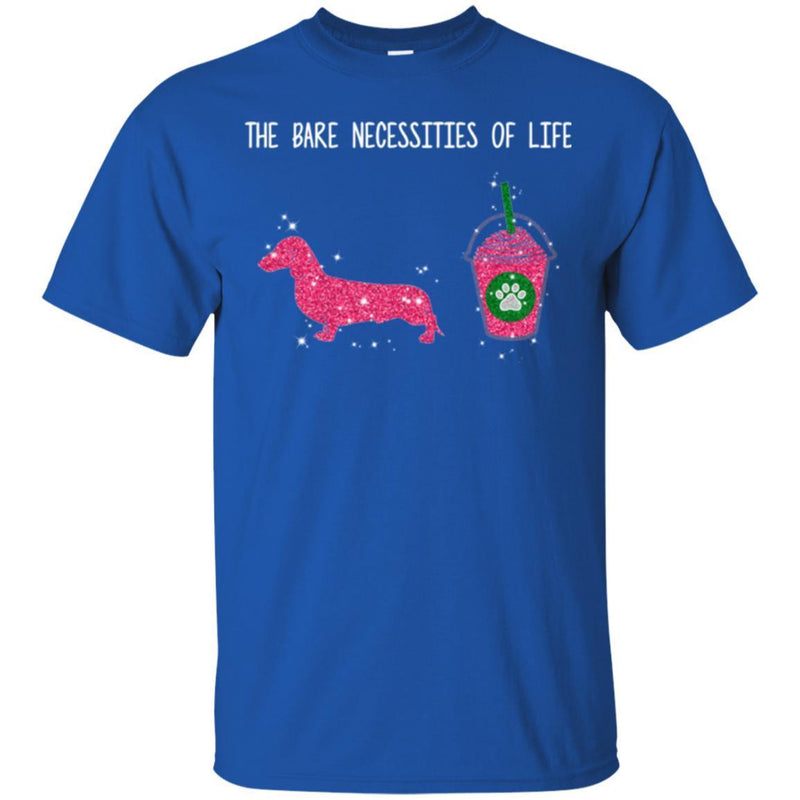 The Bare Necessities Of Life Dachshund Beverage Funny Gift Lover Dog Tee Shirt CustomCat