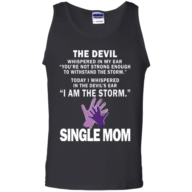 The devil i am the storm single mom T-shirts CustomCat