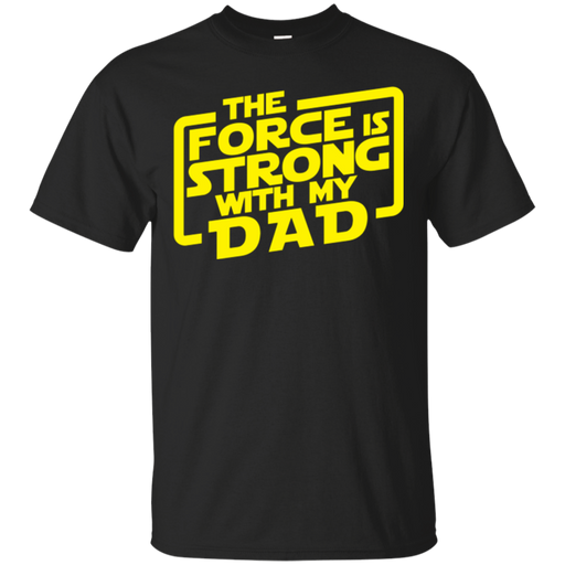 the force is strong with my dad t-shirt for father's day CustomCat