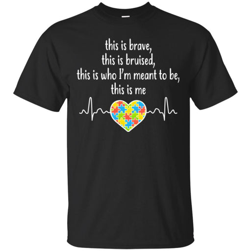 This Is Brave This Is Bruised This Is Who I'm Meant To Be This Is Me Heartbeat Heart Autism T Shirts CustomCat