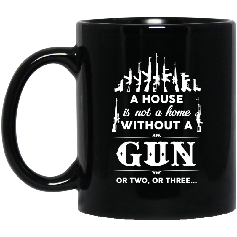 Veteran Coffee Mug A House Is Not A Home Without A Gun Or Two Or Three 11oz - 15oz Black Mug CustomCat