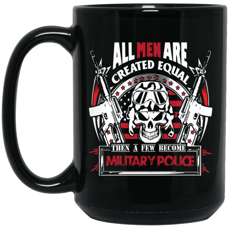 Veteran Coffee Mug All Men Are Created Equal Then A Few Become Military Police 11oz - 15oz Black Mug CustomCat