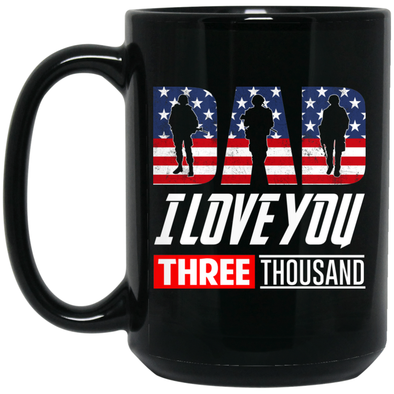 Veteran Coffee Mug Dad I Love You Three Thousand Veteran 11oz - 15oz Black Mug CustomCat