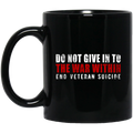 Veteran Coffee Mug Do Not Give In To The War Within End Veteran Suicide 11oz - 15oz Black Mug CustomCat