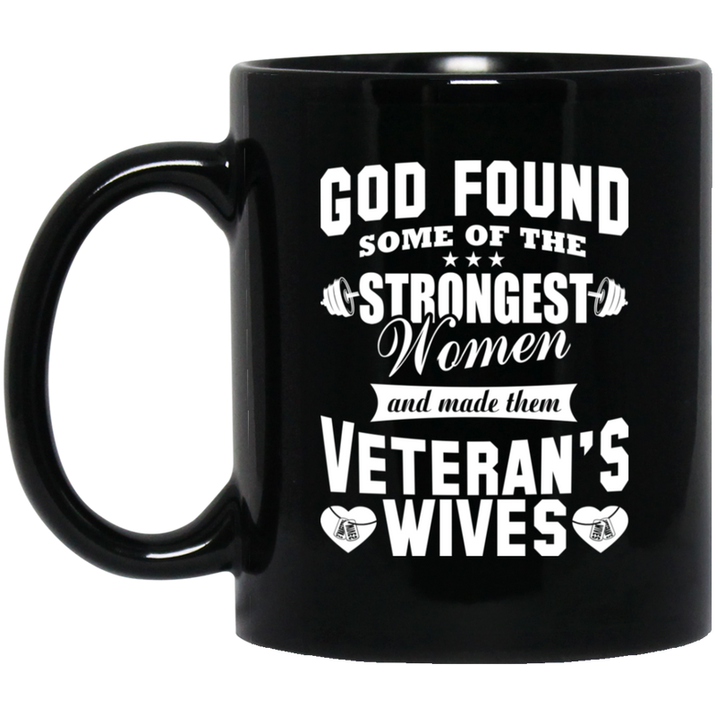 Veteran Coffee Mug God Found Some Of The Strongest Women And Made Them Veteran's Wives 11oz - 15oz Black Mug CustomCat