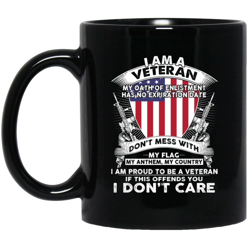 Veteran Coffee Mug I Am A Veteran My Oath Of Enlistment Has No Expiration Date 11oz - 15oz Black Mug CustomCat