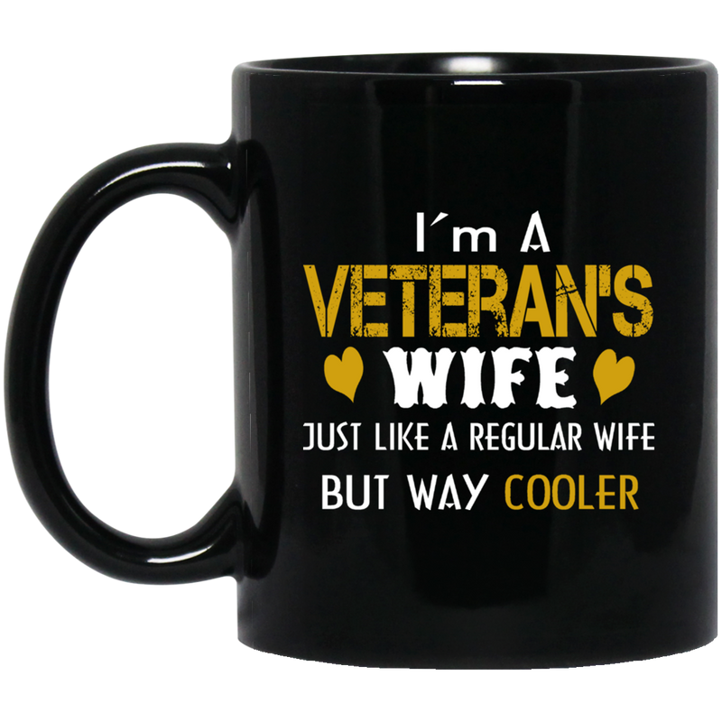 Veteran Coffee Mug I Am A Veteran Wife Just Like A Regular Wife But Way Cooler 11oz - 15oz Black Mug CustomCat