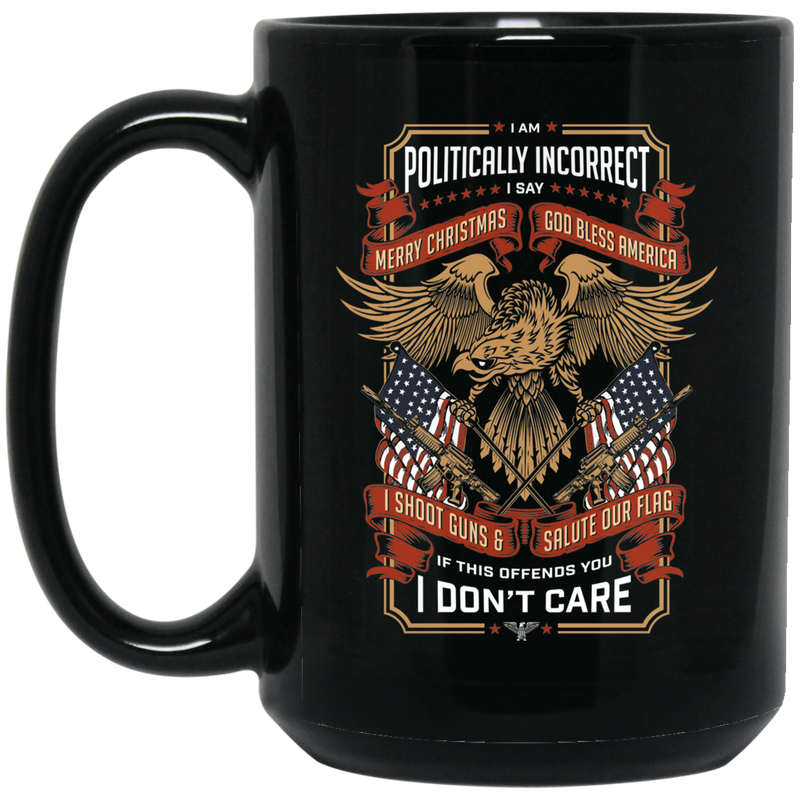 Veteran Coffee Mug I Am Politically Incorrect I Say Merry Christmas God Bless America 11oz - 15oz Black Mug CustomCat