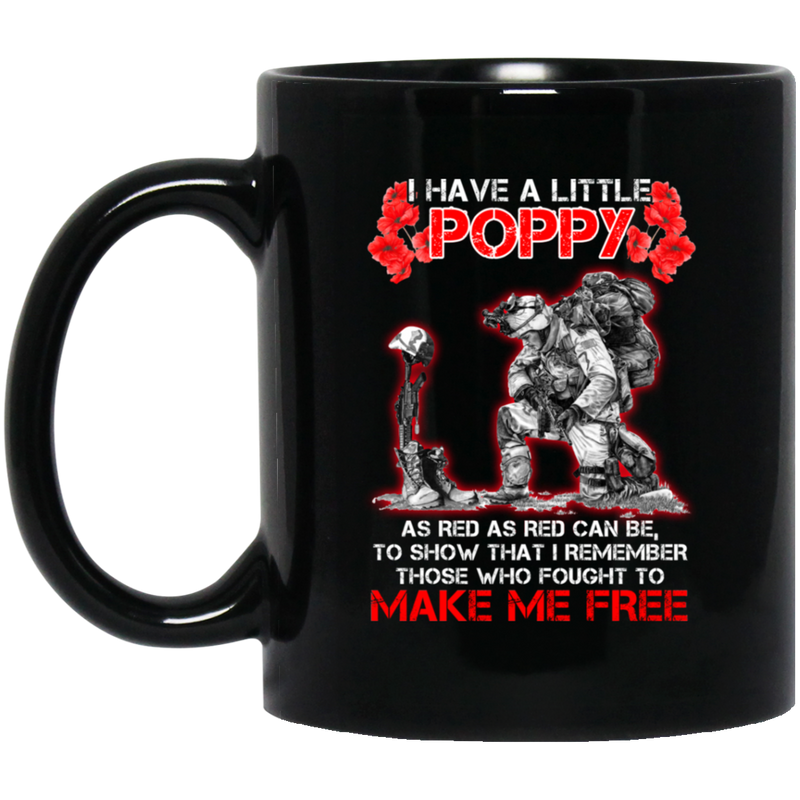 Veteran Coffee Mug I Have A Little Poppy As Red As Red Can Be Fought To Make Me Free Veteran 11oz - 15oz Black Mug CustomCat