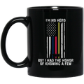 Veteran Coffee Mug I'm No Hero But I Had The Hornor Of Knowing A Few 11oz - 15oz Black Mug CustomCat