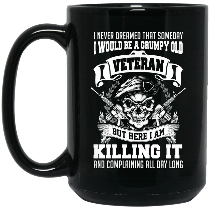 Veteran Coffee Mug I Never Dream That Someday I Would Be A Grumpy Old Veteran I'm Killing It 11oz - 15oz Black Mug CustomCat