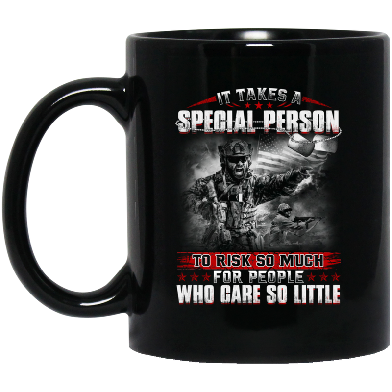 Veteran Coffee Mug It Takes A Special Person To Risk So Much For People Who Care So Little 11oz - 15oz Black Mug CustomCat