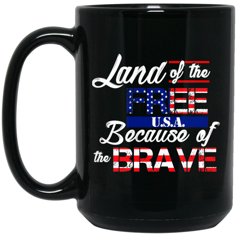 Veteran Coffee Mug Land Of The Free USA Because Of The Brave 11oz - 15oz Black Mug CustomCat