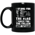 Veteran Coffee Mug Stand For The Flag Kneel For The Fallen Army Veteran 11oz - 15oz Black Mug CustomCat