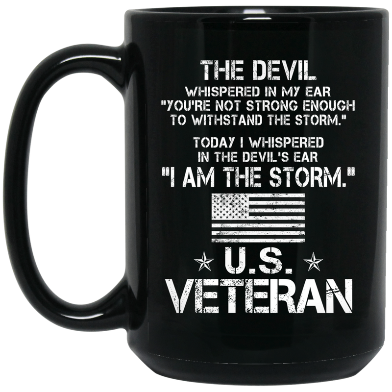 Veteran Coffee Mug The Devil Whispered You're Not Strong Enough I Am The Storm US Veteran 11oz - 15oz Black Mug CustomCat