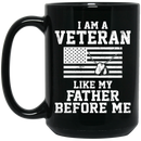 Veteran Coffee Mug Veteran's Day - I Am A Veteran Like My Father Before Me 11oz - 15oz Black Mug CustomCat