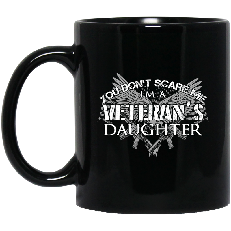 Veteran Coffee Mug You Don't Scare Me I Am A Veteran's Daughter 11oz - 15oz Black Mug CustomCat