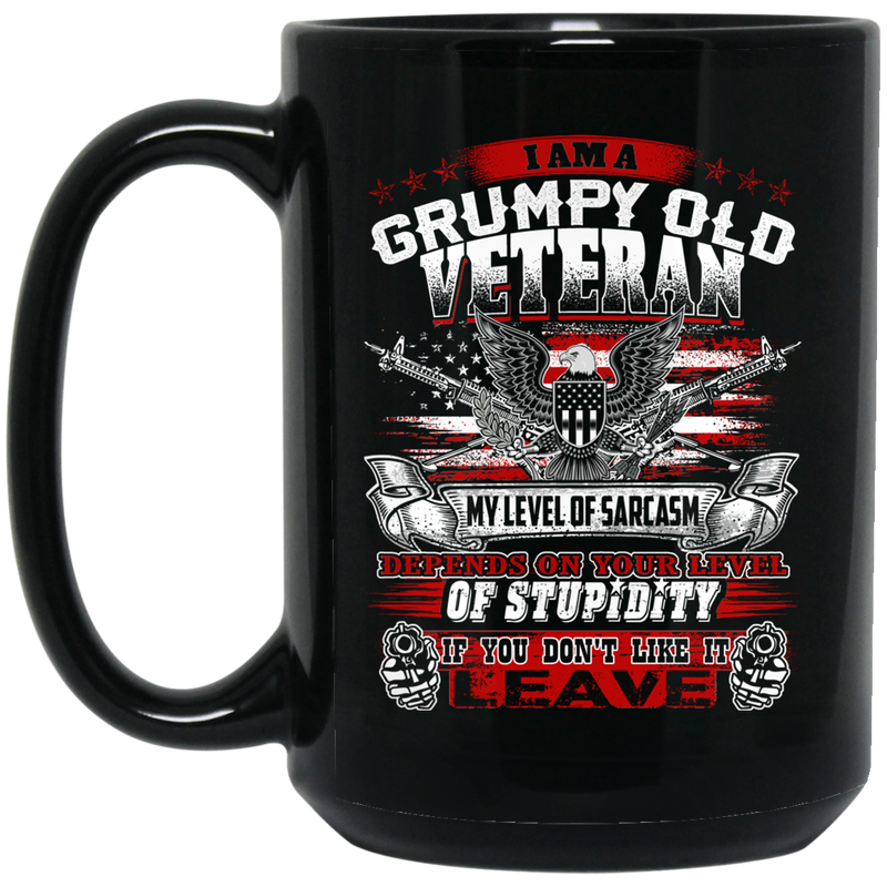 Veteran Mug I Am A Grumpy Old Veteran My Level Of Sarcasm Depends On Your Level Of Stupidity 11oz - 15oz Black Mug CustomCat