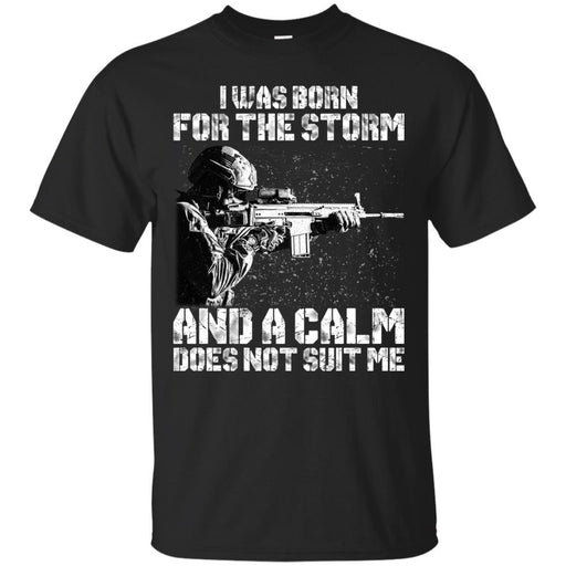 Veteran T-Shirt I Was Born For The Storm And I Calm Does Not Suit Me Army Soldier Tees Shirts CustomCat