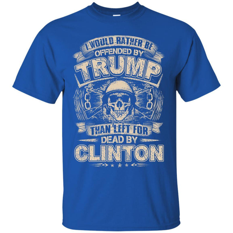 VETERAN T SHIRT I WOULD RATHER BE OFFENDED BY TRUMP THAN LEFT FOR DEAD BY CLINTON SKULLCAP TEE SHIRT CustomCat