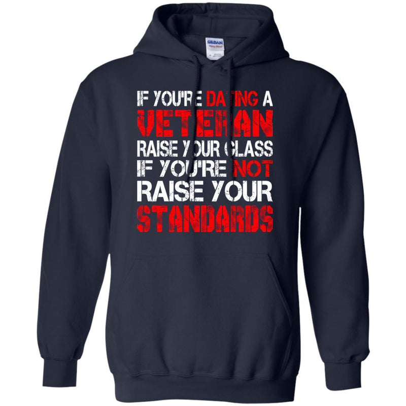 VETERAN TSHIRT IF YOU'RE DATING A VETERAN RAISE YOUR GLASS IF YOU'RE NOT RAISE YOUR STANDARDS SHIRTS CustomCat