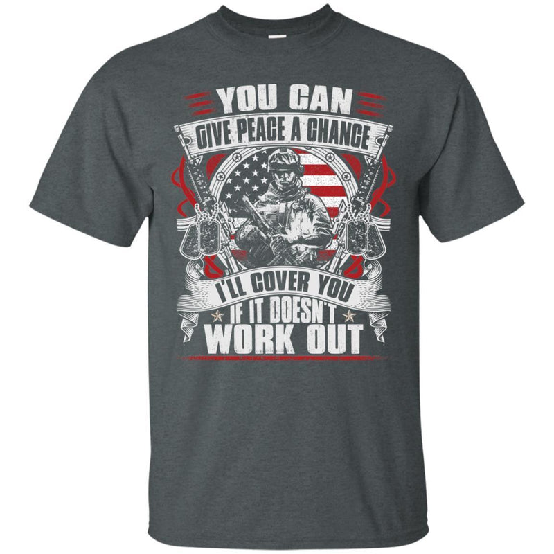 Veteran Tshirt - You Can Give Peace A Chance Solider Tee CustomCat