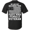 We Are Not Descended From Fearful Women - Female Veteran T-shirt CustomCat